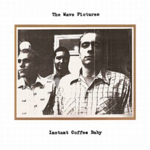The Wave Pictures: Instant Coffee Baby