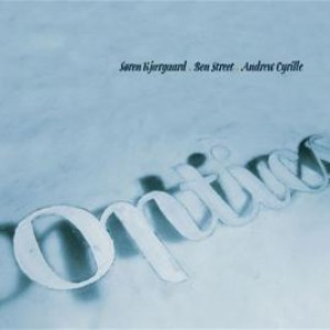 Søren Kjærgaard, Ben Street, Andrew Cyrille: Optics