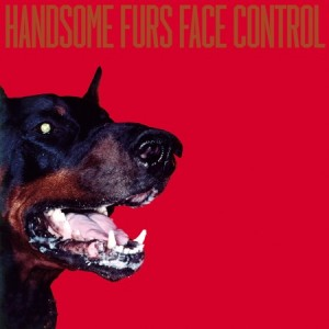 Handsome Furs: Face Control