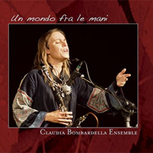 Claudia Bombardella Ensemble: Un mondo fra le mani