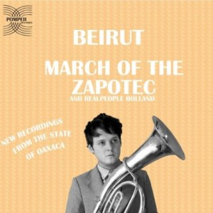 Beirut: March Of The Zapotech And Realpeople Holland