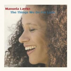 Manuela Lærke: The Things We Do For Love