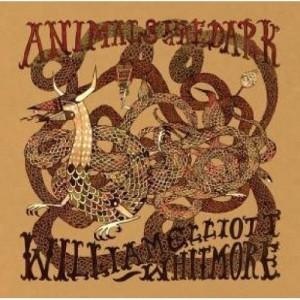 William Elliott Whitmore: Animals In The Dark