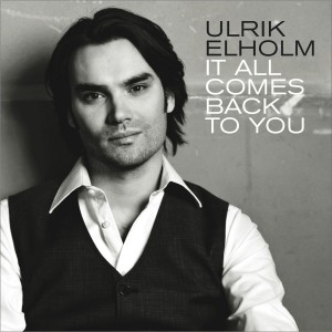 Ulrik Elholm: It All Comes Back To You