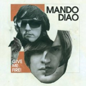 Mando Diao: Give Me Fire!