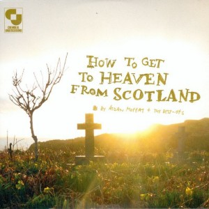 Aidan Moffat & The Best Ofs: How To Get To Heaven From Scotland