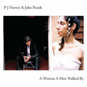 P.J. Harvey And John Parish: A Woman A Man Walked By