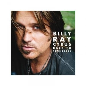 Billy Ray Cyrus: Back To Tennessee