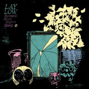 Lay Low: Farewell Good Night's Sleep