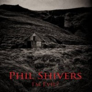 Phil Shivers: I'm Evil?