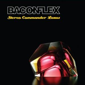 Baconflex: Stereo Commander Luxus