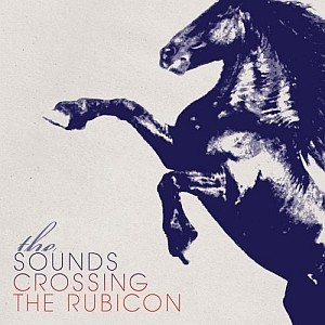 The Sounds: Crossing The Rubicon