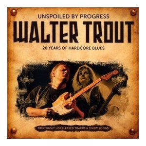 Walter Trout: Unspoiled by Progress - 20 Years of Hardcore Blues