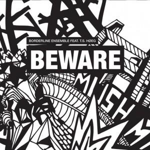 Borderline Ensemble feat. T.S. Høeg: Beware