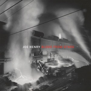 Joe Henry: Blood From Stars