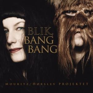 Mouritz/Hørslev Projektet: Blik, Bang Bang