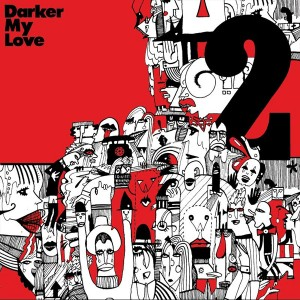 Darker My Love: 2