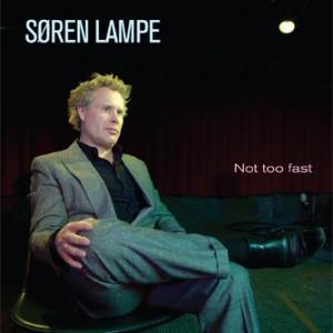Søren Lampe: Not Too Fast