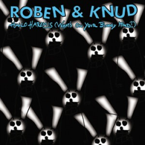 Roben & Knud: Hallo Haremis (What's On Your Boddy Mind?)