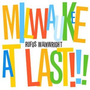 Rufus Wainwright: Milwaukee At Last