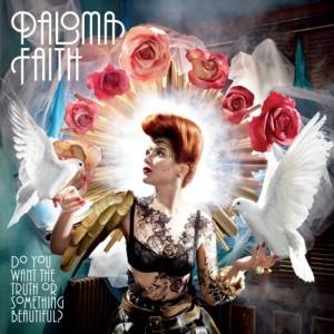 Paloma Faith: Do You Want The Truth Or Something Beautiful?