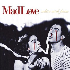 MadLove: White With Foam