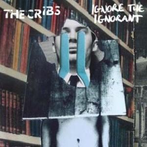 The Cribs: Ingore The Ignorant