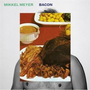 Mikkel Meyer: Bacon