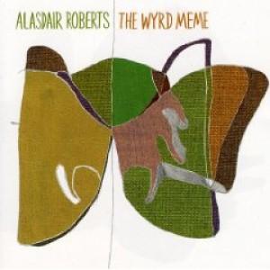 Alasdair Roberts: The Wyrd Meme