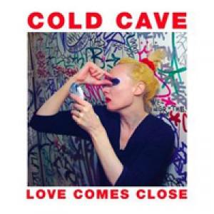 Cold Cave: Love Comes Close