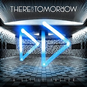 There For Tomorrow: A Little Faster