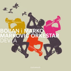 Boban i Marko Markovic Orkestar: Devlar - Blown Away To Dancefloor Heaven