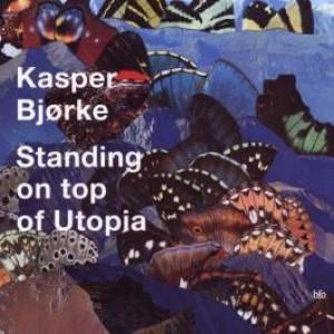 Kasper Bjørke: Standing On top Of Utopia