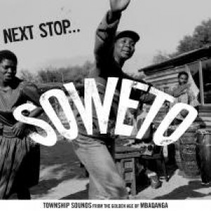 Diverse kunstnere: Next Stop ... Soweto: Township Sounds From The Golden Age Of Mbaqanga