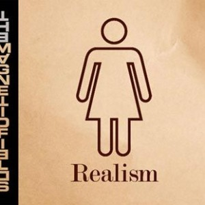 The Magnetic Fields: Realism