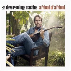 Dave Rawlings Machine : A Friend Of A Friend