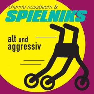 Channe Nussbaum & Spielniks: Alt und aggresiv