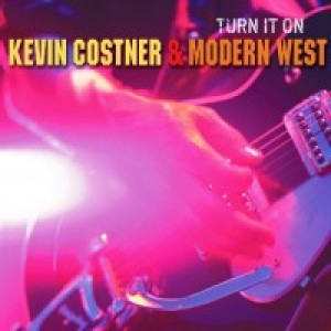 Kevin Costner And Modern West: Turn It On