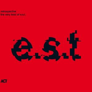 Esbjörn Svensson Trio: Retrospective – The Very Best Of E.S.T.