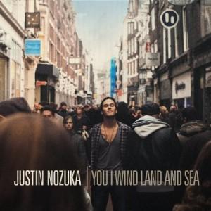 Justin Nozuka: You I Wind Land And Sea