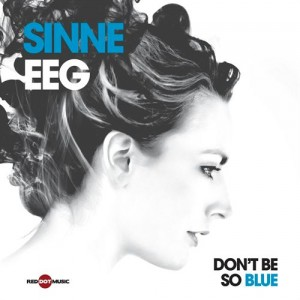 Sinne Eeg: Don't Be So Blue