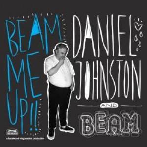 Daniel Johnston: Beam Me Up!
