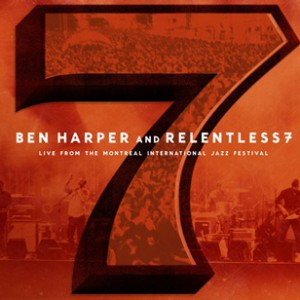 Ben Harper And Relentless7: Live From The Montreal International Jazz Festival