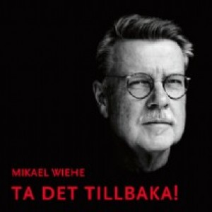 Mikael Wiehe: Ta Det Tilbaka!