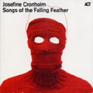 Josefine Cronholm: Songs of the Falling Feather
