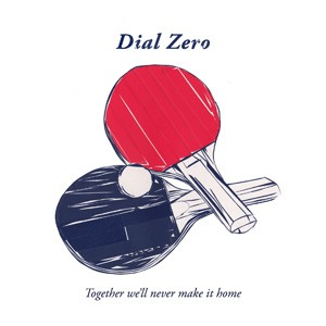 Dial Zero: Together We'll Never Make It Home EP
