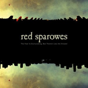 The Red Sparowes: The Fear Is Excruciating, But Therein Lies The Answer