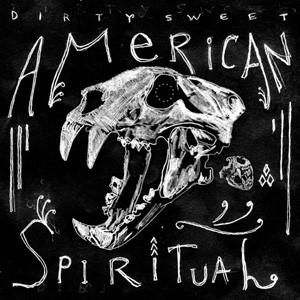 Dirty Sweet: American Spiritual