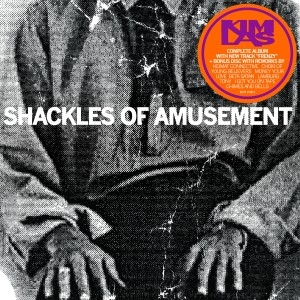 Kim Las: The Shackles Of Amusement / Three Times Rediscovered