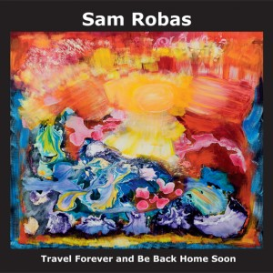 Sam Robas: Travel Forever And Be Back Home Soon